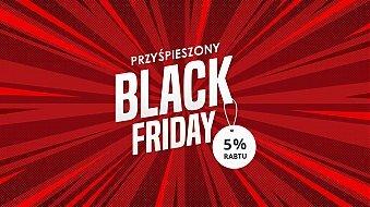 Przyśpieszony Black Friday - rabat 5% na wszystko!
