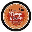 I Love... Mango & Papaya Nourishing Body Butter Masło do ciała mango i papaja 200ml